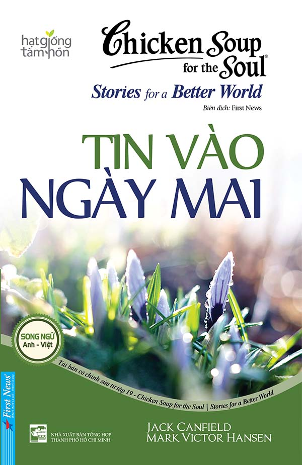 CHICKEN SOUP FOR THE SOUL STORIES FOR A BETTER WORLD 19 – TIN VÀO NGÀY MAI